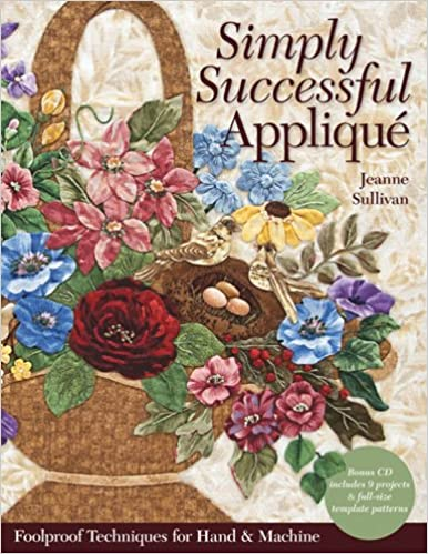 Download free textbooks online Simply Successful Applique: Foolproof Technique  9 Projects  For Hand & Machine PDF by Jeanne Sullivan B00BQA3VUY