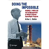 Doing the Impossible: George E. Mueller & the Management of NASA's Human Spaceflight Program (Springer Praxis Books in Space