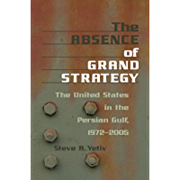 The Absence of Grand Strategy: The United States in the Persian Gulf, 1972–2005