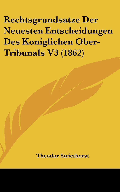 Rechtsgrundsatze Der Neuesten Entscheidungen Des Koniglichen Ober-Tribunals V3 (1862) (German Edition) ebook