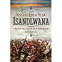 The Anglo Zulu War - Isandlwana: The Revelation of a Disaster