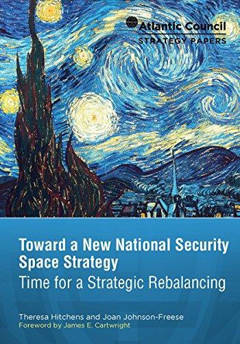Toward a New National Security Space Strategy: Time for a Strategic Rebalancing (Atlantic Council Strategy Papers Book 5)