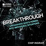 Breakthrough: Unleashing God's Power into Impossible Situations | Chip Ingram