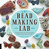 Bead-Making Lab: 52 explorations for crafting beads from polymer clay, plastic, paper, stone, wood, fiber, and wire