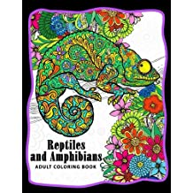 Reptiles and Amphibians Adult Coloring Books: Snake, Turtle, Lizard, Chameleons, Crocodile, Dinosaur, Shink, Frog and Friend