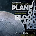 A Planet of Blood and Ice: Cathedrals of Glass Series, Book 1 Audiobook by A. J. Hartley Narrated by Emily Woo Zeller