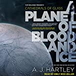 A Planet of Blood and Ice: Cathedrals of Glass Series, Book 1 | A. J. Hartley
