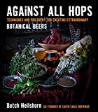 beer and philosophy - Against All Hops: Techniques and Philosophy for Creating Extraordinary Botanical Beers