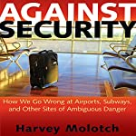 Against Security: How We Go Wrong at Airports, Subways, and Other Sites of Ambiguous Danger | Harvey Molotch