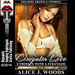 Computer Love: Cybersex with a Stranger, Bizarre Erotica Stories, Book 4 | Alice J. Woods