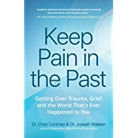 Keep Pain in the Past: Getting Over Trauma, Grief and the Worst That's Ever Happened to You (PTSD Book, CBT for Depression, EMDR, and Readers of How ... PTSD Workbook, or It Didn't Start With You)