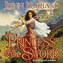 Princess of the Sword: A Novel of the Nine Kingdoms, Book 3 Audiobook by Lynn Kurland Narrated by Laura Jennings