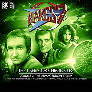 Blake's 7 - The Liberator Chronicles, Volume 3: The Armageddon Storm Hörbuch von Cavan Scott, Mark Wright Gesprochen von: Jan Chappell, Paul Darrow, Michael Keating, Tom Chadbon