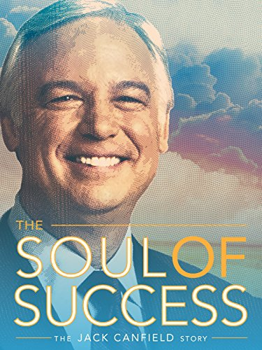 (The Soul of Success: The Jack Canfield Story)