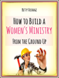 How to Build a Women's Ministry from the Ground Up