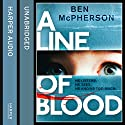 A Line of Blood Audiobook by Ben McPherson Narrated by Peter Noble