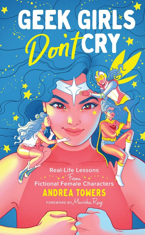 9e8226393 Geek Girls Don't Cry: Real-Life Lessons From Fictional Female ...