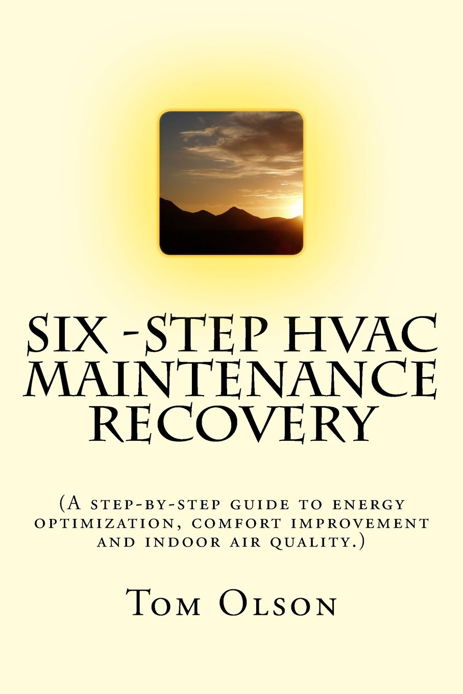Six-Step HVAC Maintenance Recovery: (A step-by-step guide to energy optimization, comfort improvement and indoor air quality.)