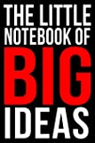 THE LITTLE NOTEBOOK OF BIG IDEAS   A Motivational Journal For Entrepreneurs: College-Ruled Blank Medium Lined Note Book With Quotes To Inspire Happiness and Success On Each Page