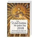 Das Wort Gottes für jeden Tag 2018: Die Lesungen des Tages und Impulse zum gelebten Glauben