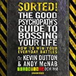 Sorted!: The Good Psychopath's Guide to Bossing Your Life | Andy McNab,Professor Kevin Dutton