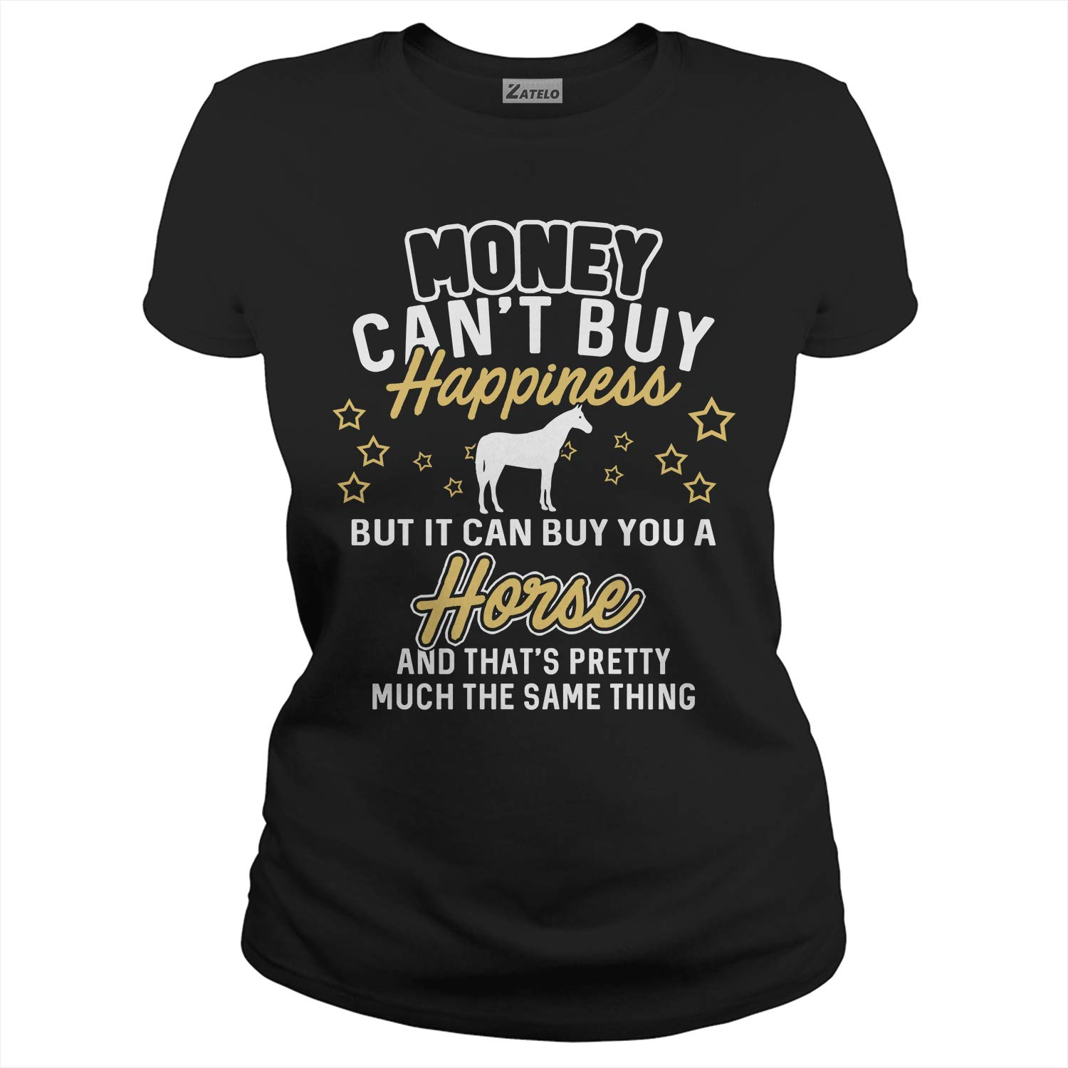 Zatelo Money Cant Buy Happiness BUT IT CAN Buy A Horse T-Shirt