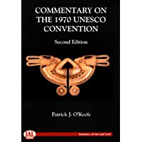 Commentary on the UNESCO 1970 Convention on the Means of Prohibiting and Preventing the Illicit Import, Export and Transfer of Ownership of Cultural Property