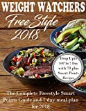 Weight Watchers Freestyle 2018 Cookbook: The Complete Freestyle Smart Points Guide And 7 Day Meal Plan For 2018 ( Weight Watchers Cookbook, Freestyle 2018 recipes)