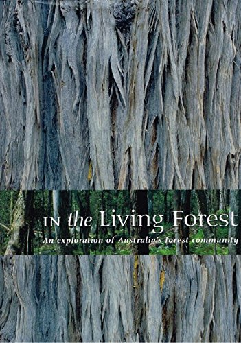 Download In the Living Forest: An Exploration of Australia's Forest Community: Industry, Science, Technology, Government, Tourism, Management, Conser pdf