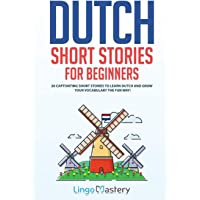 Dutch Short Stories for Beginners: 20 Captivating Short Stories to Learn Dutch & Grow Your Vocabulary the Fun Way! (1)