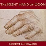 The Right Hand of Doom | Robert E. Howard