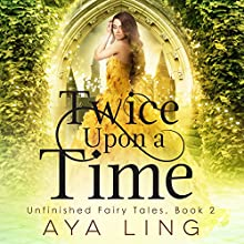 Twice Upon a Time: Unfinished Fairy Tales, Book 2 Audiobook by Aya Ling Narrated by Luci Christian