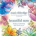 Beautiful Now: 90 Days of Experiencing God's Dreams for You Audiobook by Stasi Eldredge Narrated by Aimee Lilly