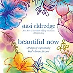Beautiful Now: 90 Days of Experiencing God's Dreams for You | Stasi Eldredge