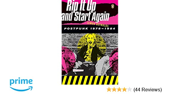 Rip It Up and Start Again: Postpunk 1978-1984: Simon Reynolds