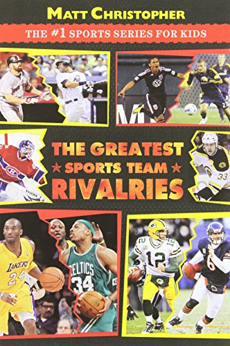 The Greatest Sports Team Rivalries (Matt Christopher:  the #1 Sports Series for …