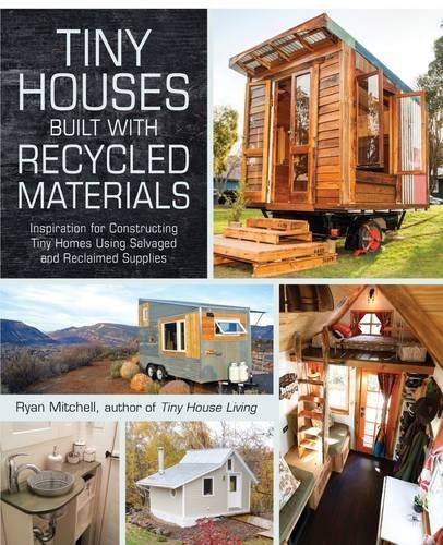 Tiny Houses Built with Recycled Materials: Inspiration for Constructing Tiny Homes Using Salvaged and Reclaimed Supplies (Tiny Home Building compare prices)
