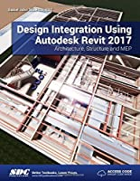 Design Integration Using Autodesk Revit 2017 Front Cover