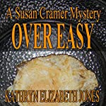 Over Easy: A Susan Cramer Mystery, Book 4 | Kathryn Elizabeth Jones
