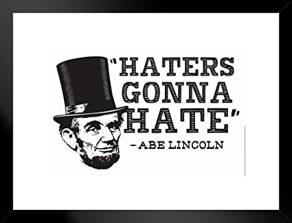 2a1c1f05d Amazon.com: Poster Foundry Haters Gonna Hate Abe Lincoln Quote Humor ...