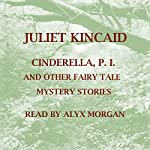 Cinderella, P. I. and Other Fairy Tale Mystery Stories | Juliet Kincaid