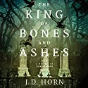 The King of Bones and Ashes Audiobook by J. D. Horn Narrated by Sophie Amoss