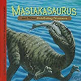 Masiakasaurus and Other Fish-Eating Dinosaurs, Dougal Dixon, 1404851712