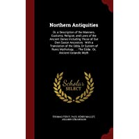 Northern Antiquities: Or, a Description of the Manners, Customs, Religion, and Laws of the Ancient Danes Including Those of Our Own Saxon Ancestors : ... ...: The Edda : Or, Ancient Icelandic Myth