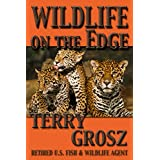 Wildlife On The Edge (Adventures of a Special Agent in the U.S. Fish & Wildlife Service)