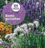 Attraktive Beete gestalten: 100 Ideen für eindrucksvolle Bepflanzungen