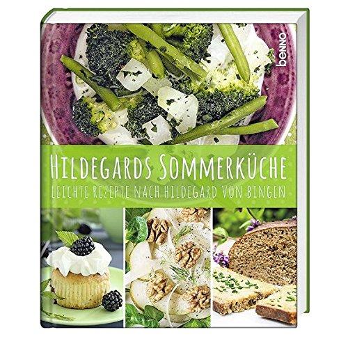 Hildegards Sommerküche: Leichte Rezepte nach Hildegard von Bingen ...