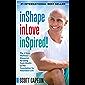 inShape inLove inSpired!: The 3 Step Wellness Blueprint for Using Peak Health as The Foundation for Abundant Life