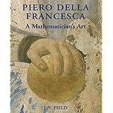 Piero della Francesca: A Mathematician???s Art by J.V. Field (2005-08-15)