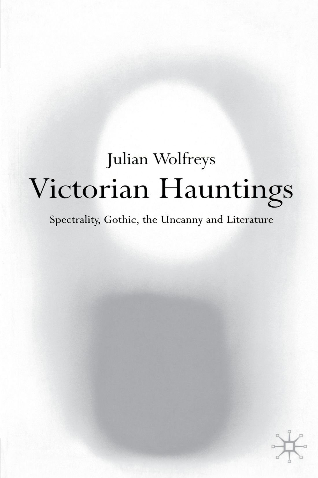 Victorian Hauntings: Spectrality, Gothic, the Uncanny and Literature by Palgrave